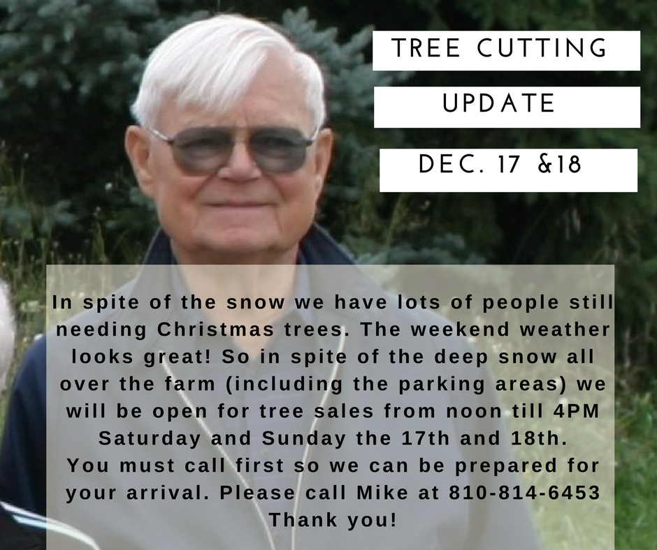 December 17 & 18: Please call before coming to cut a Christmas tree. We'll be open from 12-4.